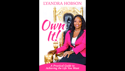 "Get Your Copy of ""Own it!"" by Lyanda Hobson Today: A Practical Guide to Achieving the Life You Want"