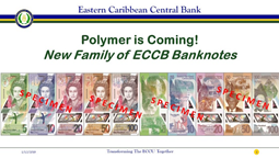 New Family of Polymer Bank Notes Coming Soon to The Eastern Caribbean Currency Union Member Countries