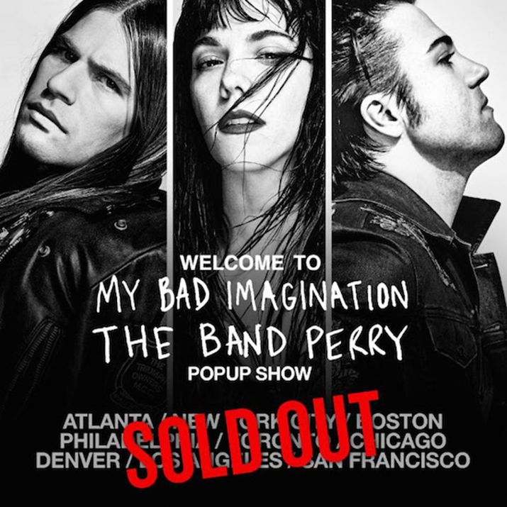 The Band Perry Have Sold Out Welcome To My Bad Imagination - A Series Of Pop-Up Shows