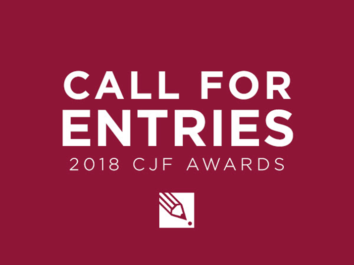 The Canadian Journalism Foundation Full Call for Entries for 2018 CJF Awards and Fellowships