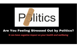 Are You Feeling Stressed out By Politics? It Can Have A Negative Impact on Your Health & Wellbeing